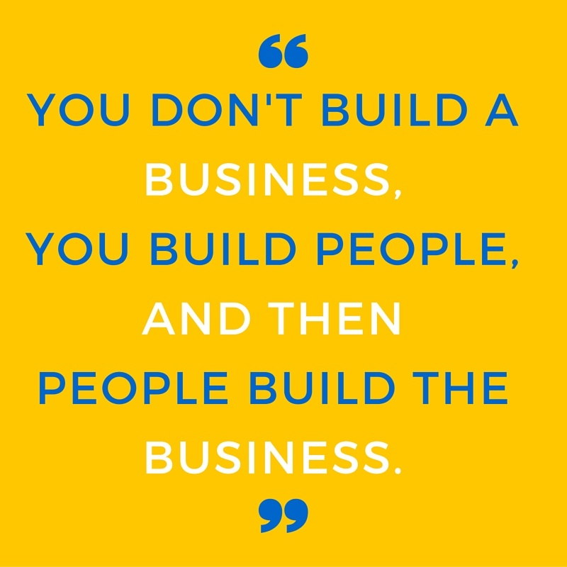 YOU DON'T BUILD A BUSINESS PEOPLE